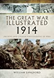 The Great War Illustrated 1914: Archive and