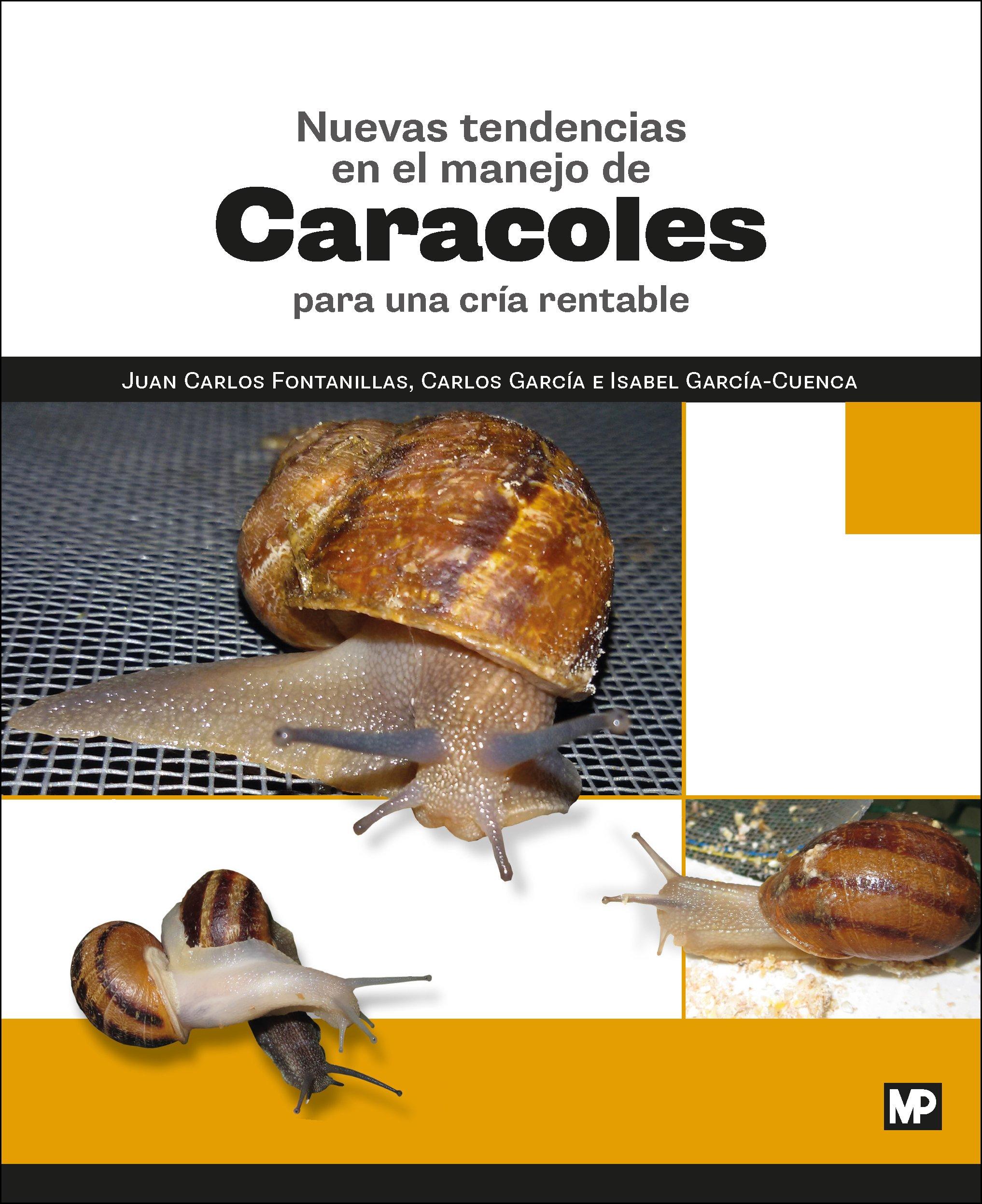 Nuevas tendencias en el manejo de caracoles para una cría rentable: Amazon.es: JUAN CARLOS FONTANILLAS PEREZ, Isabel García-Cuenca , Carlos García : Libros