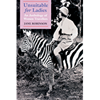 Unsuitable for Ladies: An Anthology of Women Travellers