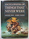 Encyclopaedia of Things That Never Were: Creatures, Places and People