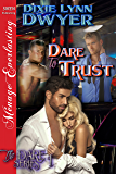 Dare to Trust [The Dare Series 1] (Siren Publishing Menage Everlasting)
