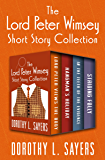 The Lord Peter Wimsey Short Story Collection: Lord Peter Views the Body, Hangman's Holiday, In the Teeth of the Evidence…