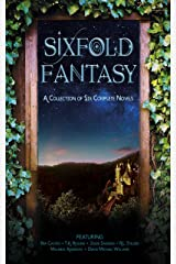 Sixfold Fantasy: A Collection of Six Complete Novels Kindle Edition