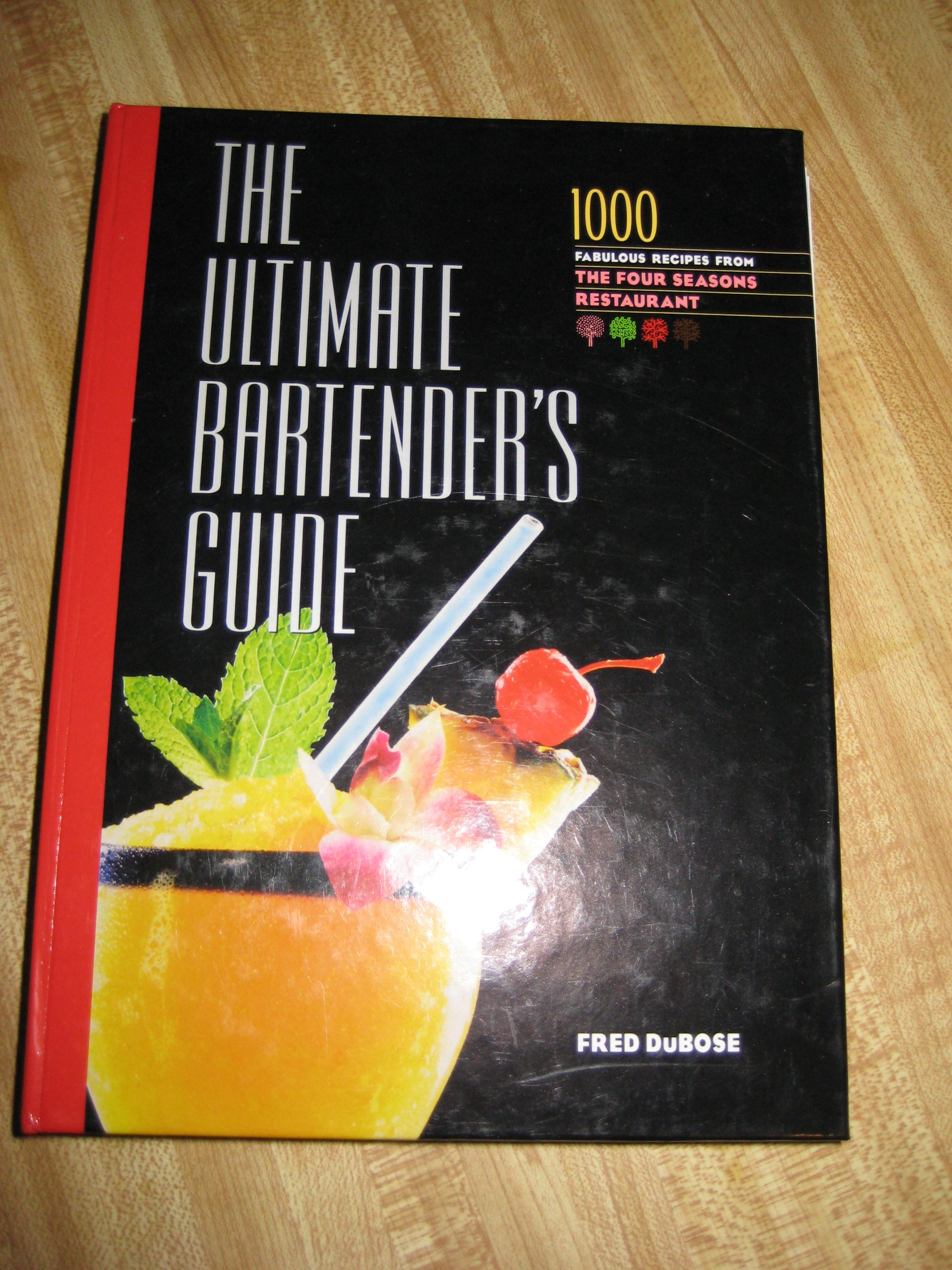 The Ultimate Bartender's Guide: 1000 Fabulous Recipes From the Four Seasons Restaurant ebook