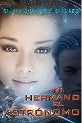 MI HERMANO EL ASTRÓNOMO: amores de prepa (Spanish Edition) Kindle Edition