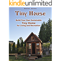 Tiny house: Build Your Own Sustainable Tiny Home for Living and Recreation