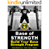 Base Of STRENGTH: Build Your Base Strength Training Program (Workout Plan for Powerlifting, Bodybuilding, Strongman, Weight Lifting, and Fitness) (The ... WARRIOR Workout Routine - Series Book 4)
