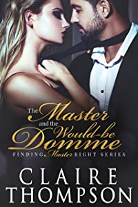 The Master & the Would-be Domme (Finding Master Right Series Book 3)
