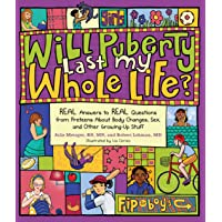 Will Puberty Last My Whole Life?: REAL Answers to REAL Questions from Preteens About...