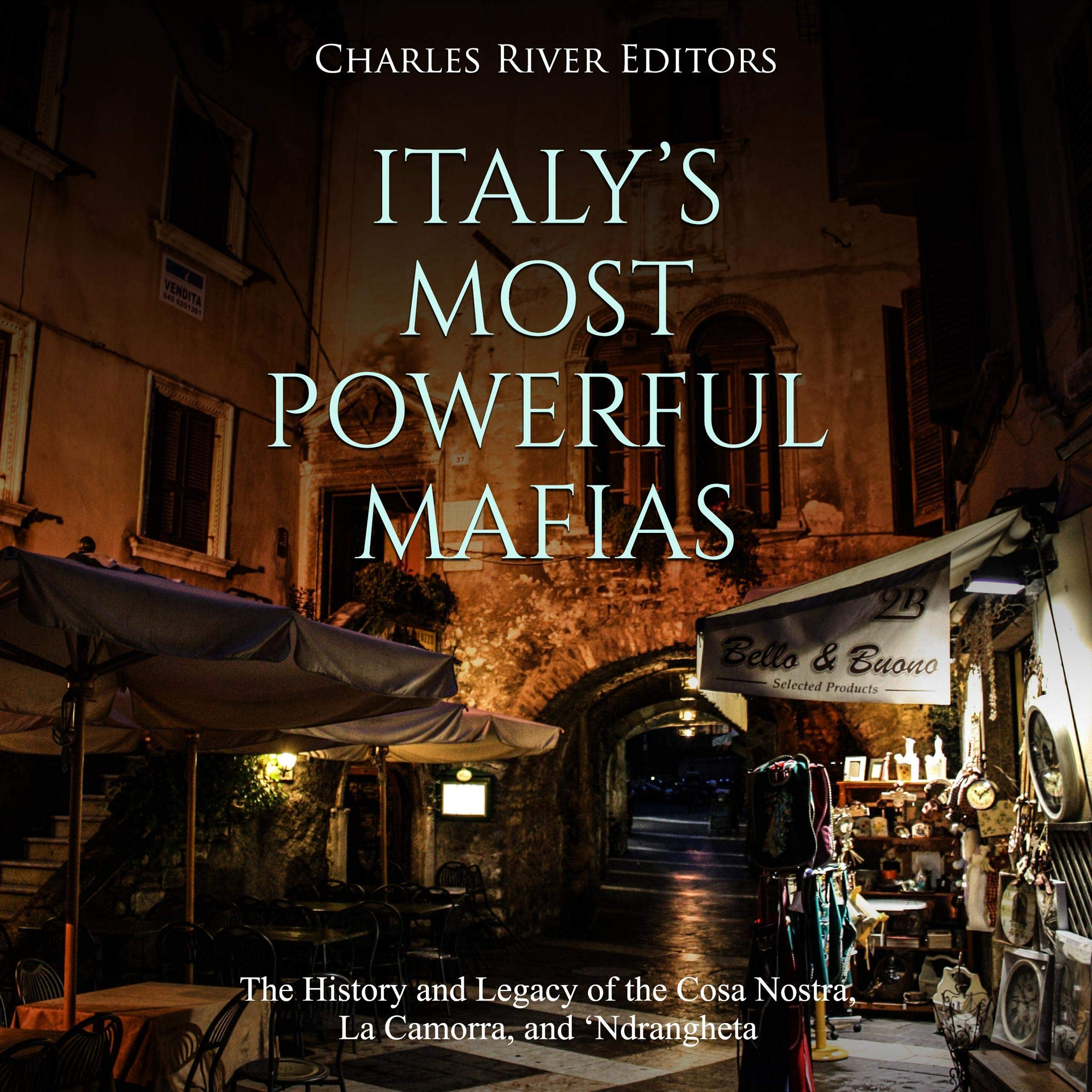 Italy's Most Powerful Mafias  The History And Legacy Of The Cosa Nostra La Camorra And 'Ndrangheta