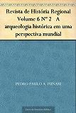 Revista de História Regional Volume 6 Nº 2 A arqueologia histórica em uma perspectiva mundial