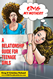OMG My Mother!: A Relationship Guide for Teenage Girls (The OMG Teen Book Series 3)