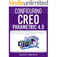 Configuring Creo Parametric 4.0: A Guide for Administrators, Managers, and Power Users (Creo Power Users Book 4)