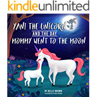 Yani The Unicorn And The Day Mommy Went To The Moon