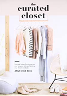 The Curated Closet: A Simple System for Discovering Your Personal Style and Building Your Dream