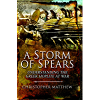 A Storm of Spears: Understanding the Greek Hoplite at War (English Edition)