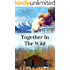 Together in the Wild (Alaska Adventure Romance Novella Book 4)