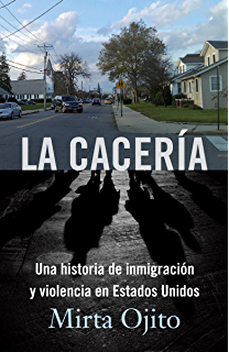 La Cacería: Una historia de inmigración y violencia en Estados Unidos (Hunting Season,