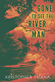 Gone to See the River Man
