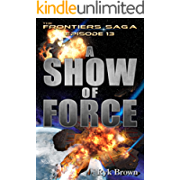 """Ep.#13 - """"A Show of Force (The Frontiers Saga)"""