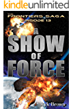"""Ep.#13 - """"A Show of Force"""" (The Frontiers Saga) (English Edition)"""