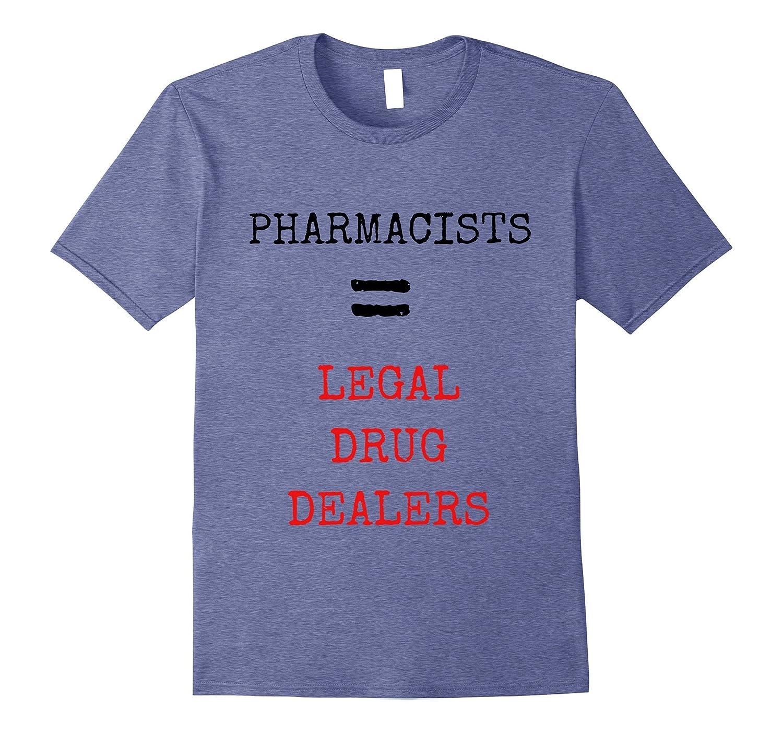 5aec023d Funny Pharmacist T Shirts – Legal Drug Dealers for Men Women-TJ ...