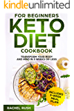 Keto Diet Cookbook For Beginners: Transform Your Body And Mind In 3 Weeks Or Less
