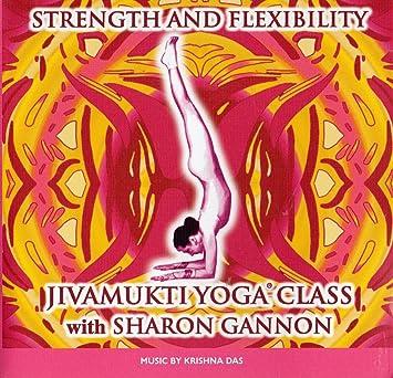Sharon Gannaon - Jivamukti Yoga Class- Strength and ...