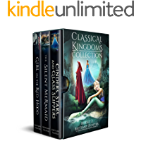 The Classical Kingdoms Collection - Collection 2: Retellings of Little Red Riding Hood, The Little Mermaid, & Cinderella (The Classical Kingdoms Collection Series)