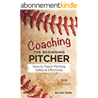 Coaching the Beginning Pitcher: How to teach pitching safely and effectively (English Edition)