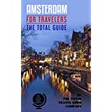 AMSTERDAM FOR TRAVELERS. The total guide: The comprehensive traveling guide for all your traveling needs. By THE TOTAL TRAVEL