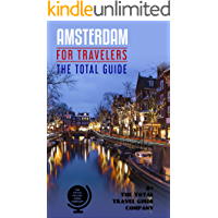 AMSTERDAM FOR TRAVELERS. The total guide: The comprehensive traveling guide for all your traveling needs. By THE TOTAL…