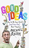 Good Ideas: How to Be Your Child's (and Your Own) Best Teacher