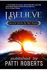 I Believe: Genuine  Stories  By  Real  People Kindle Edition