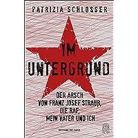 Im Untergrund: Der Arsch von Franz Josef Strauß, die RAF, mein Vater und ich