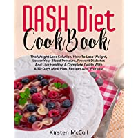 DASH Diet CookBook: The Weight Loss Solution. How To Lose Weight, Lower Your Blood...