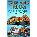 Cars & Trucks ! A Kids Book About Cars and Trucks Learn About Firetruck, Monster Trucks, Ambulance and More