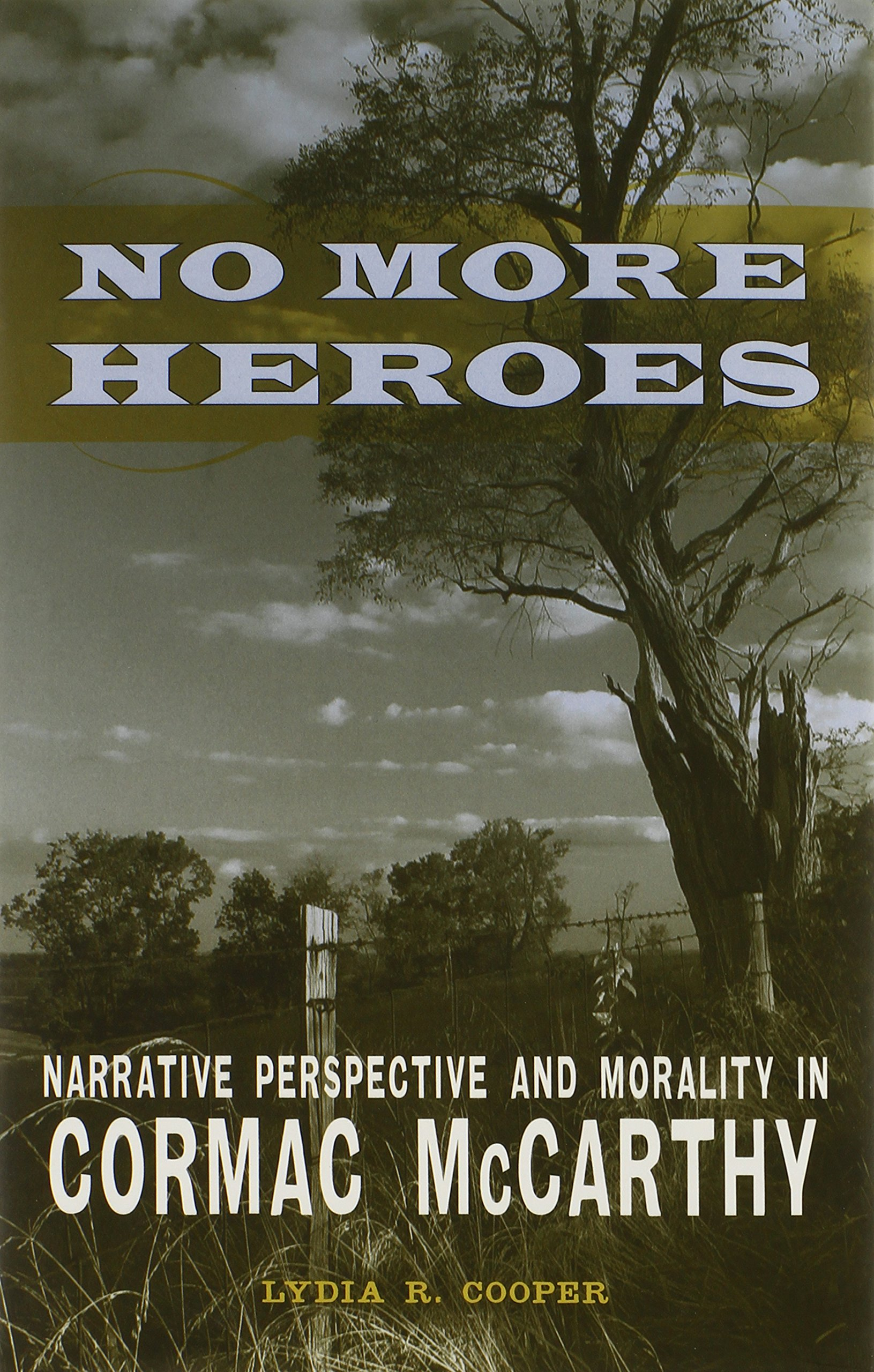 Amazon: No More Heroes: Narrative Perspective And Morality In Cormac  Mccarthy (southern Literary Studies) (9780807137215): Lydia R Cooper: Books
