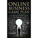 ONLINE BUSINESS GAME PLAN: A 21-Day Game Plan To Launch Your Online Business