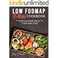 LOW FODMAP DIET COOKBOOK: 100+DELICIOUSLY SATISFYING RECIPES TO HEAL YOUR IBS AND SOOTHE YOUR GUT (7-DAY MEAL PLAN)