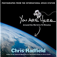 You Are Here: Around the World in 92 Minutes: Photographs from the International Space Station (English Edition)