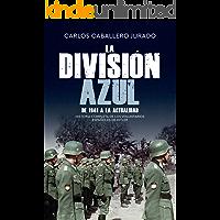 La División Azul: Historia completa de los voluntarios españoles de Hitler. De 1941 a la actualidad (Historia del siglo…