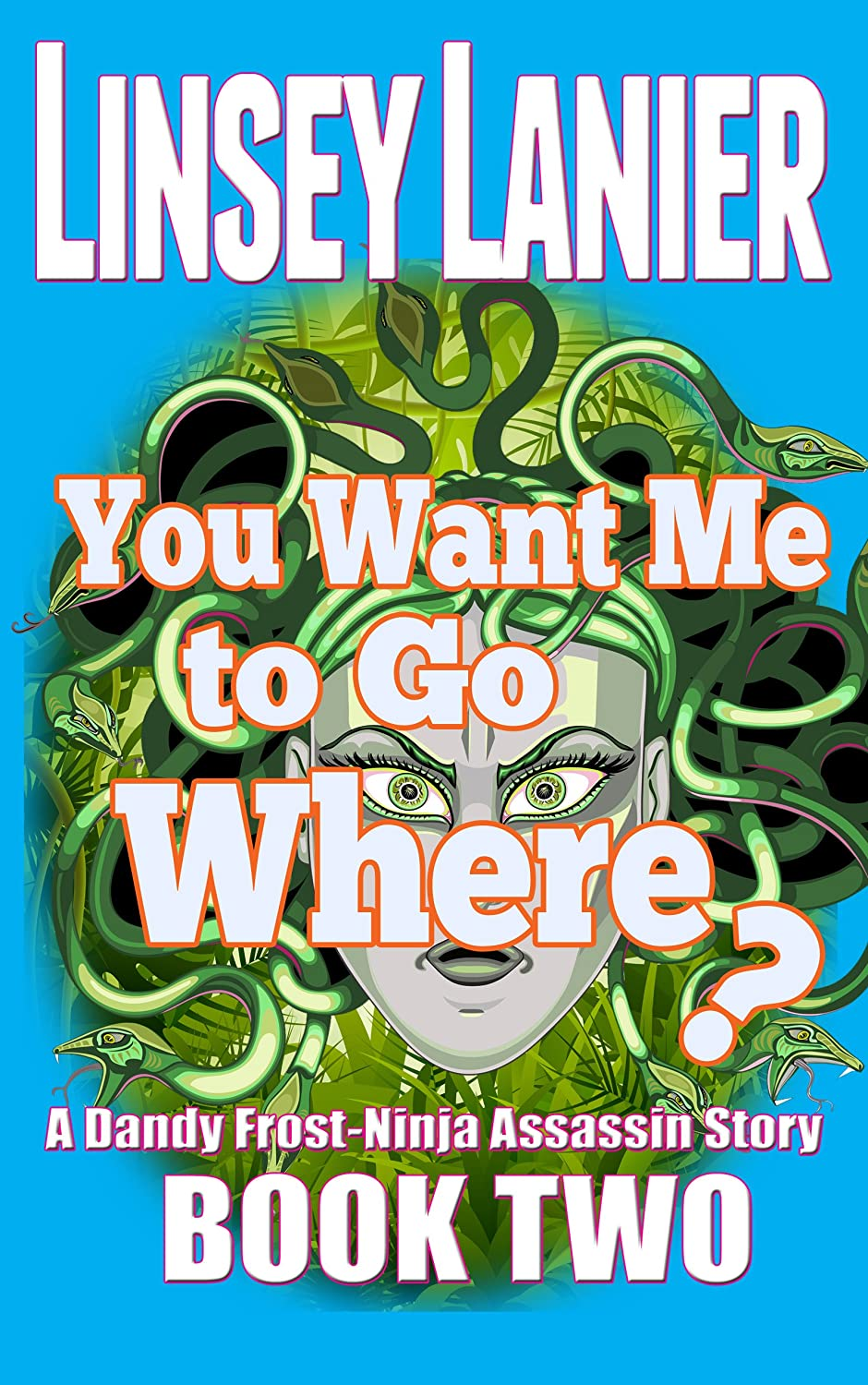 You Want Me to Go Where? (A Dandy Frost-Ninja Assassin Story ...