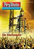 "Perry Rhodan 2739: Die Sternenrufer (Heftroman): Perry Rhodan-Zyklus ""Das Atopische Tribunal"" (Perry Rhodan-Die Gröβte Science- Fiction- Serie)"