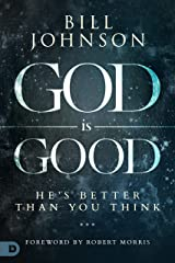 God is Good: He's Better Than You Think Kindle Edition