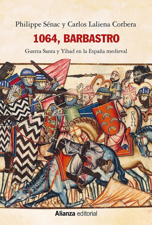 1064, Barbastro: Guerra Santa y Yihad en la España medieval ...