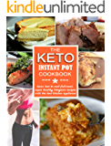 THE KETO INSTANT POT COOKBOOK: How to Cook Full-Meal, Super Healthy Ketogenic Recipes with the Best Kitchen Appliance (keto diet for beginners)
