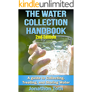The Water Collection Handbook: A Guide To Collecting, Treating, and Storing Water (2nd Edition) (water treatment, water…