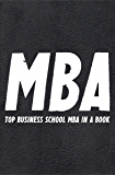 The MBA Book: TOP Business School MBA compiled in a Book..with insights, advice, strategies, tips, tools and more that MBA graduates take away (Best Business Books Book 16)