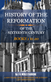 HISTORY OF THE REFORMATION IN THE SIXTEENTH CENTURY (All 20 Volumes In 1 Complete Book) (HISTORY OF THE REFORMATION by J. H. MERLE D'AUBIGNÉ)